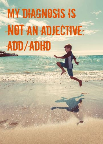 Limiting ADD or ADHD to only the negative side is damaging, so let's not do it anymore.   My Diagnosis is #NotAnAdjective